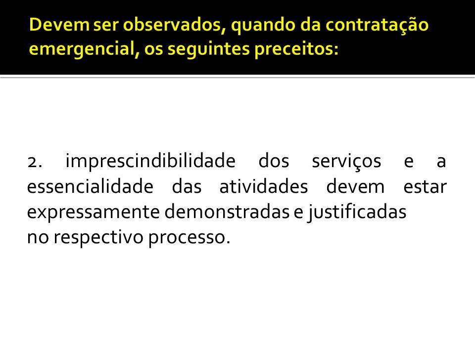 2. imprescindibilidade dos serviços e a essencialidade das atividades devem estar expressamente demonstradas e justificadas no respectivo processo.
