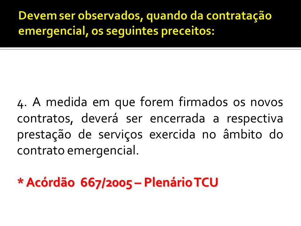 4. A medida em que forem firmados os novos contratos, deverá ser encerrada a respectiva prestação de serviços exercida no âmbito do contrato emergenci