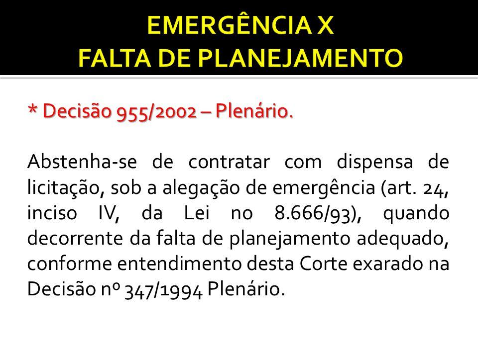 * Decisão 955/2002 – Plenário. Abstenha-se de contratar com dispensa de licitação, sob a alegação de emergência (art. 24, inciso IV, da Lei no 8.666/9