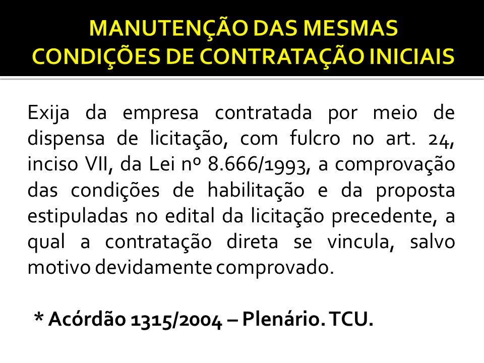 Exija da empresa contratada por meio de dispensa de licitação, com fulcro no art. 24, inciso VII, da Lei nº 8.666/1993, a comprovação das condições de