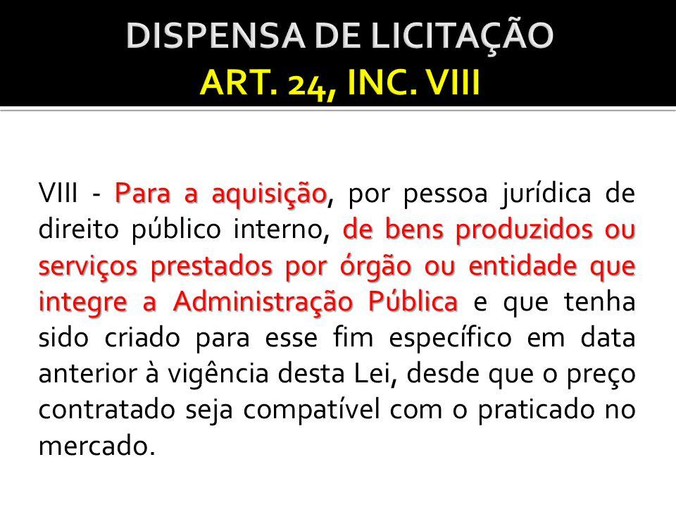 Para a aquisição de bens produzidos ou serviços prestados por órgão ou entidade que integre a Administração Pública VIII - Para a aquisição, por pesso