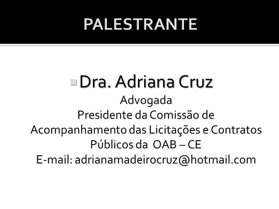  Dra. Adriana Cruz  Dra. Adriana Cruz Advogada Presidente da Comissão de Acompanhamento das Licitações e Contratos Públicos da OAB – CE E-mail: adri