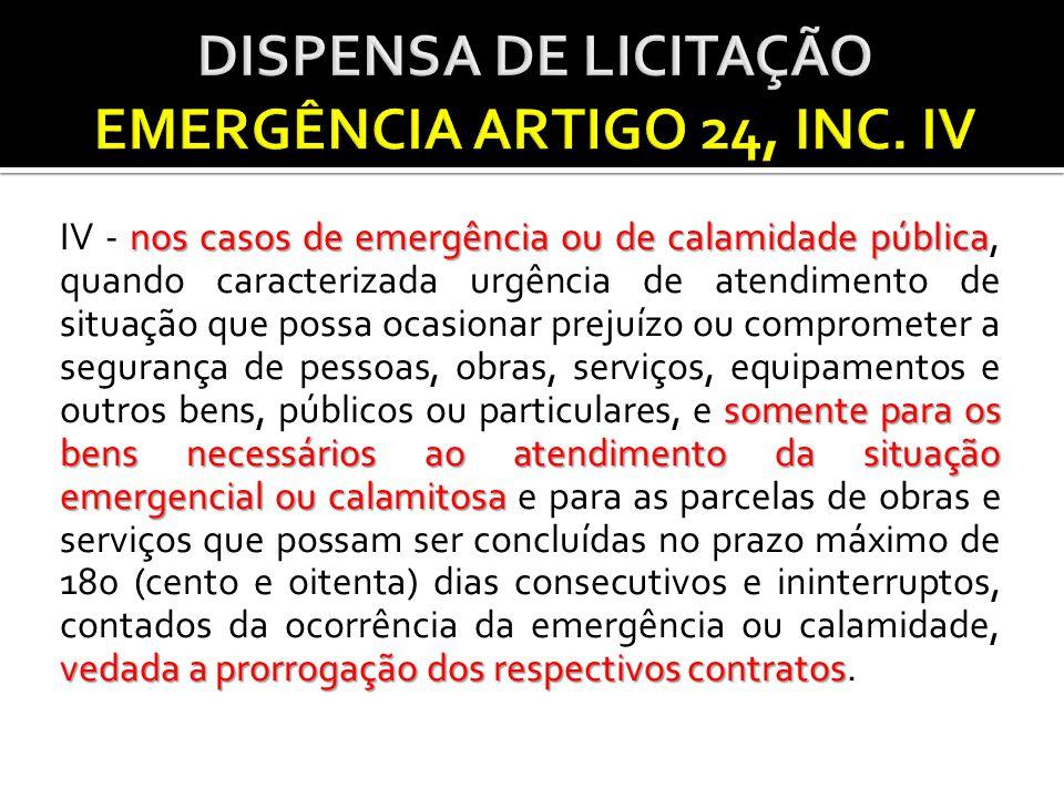 É cabível a dispensa emergencial: - Para fins de evitar a descontinuidade de serviços públicos essenciais; - Situação emergencial ou calamitosa que comprometa a segurança de pessoas, obras, serviços e equipamentos.