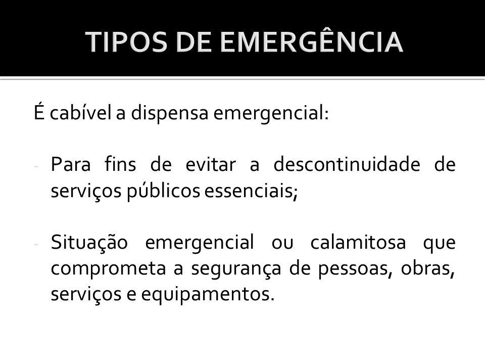 É cabível a dispensa emergencial: - Para fins de evitar a descontinuidade de serviços públicos essenciais; - Situação emergencial ou calamitosa que co