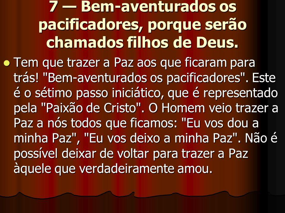 7 — Bem-aventurados os pacificadores, porque serão chamados filhos de Deus.  Tem que trazer a Paz aos que ficaram para trás!