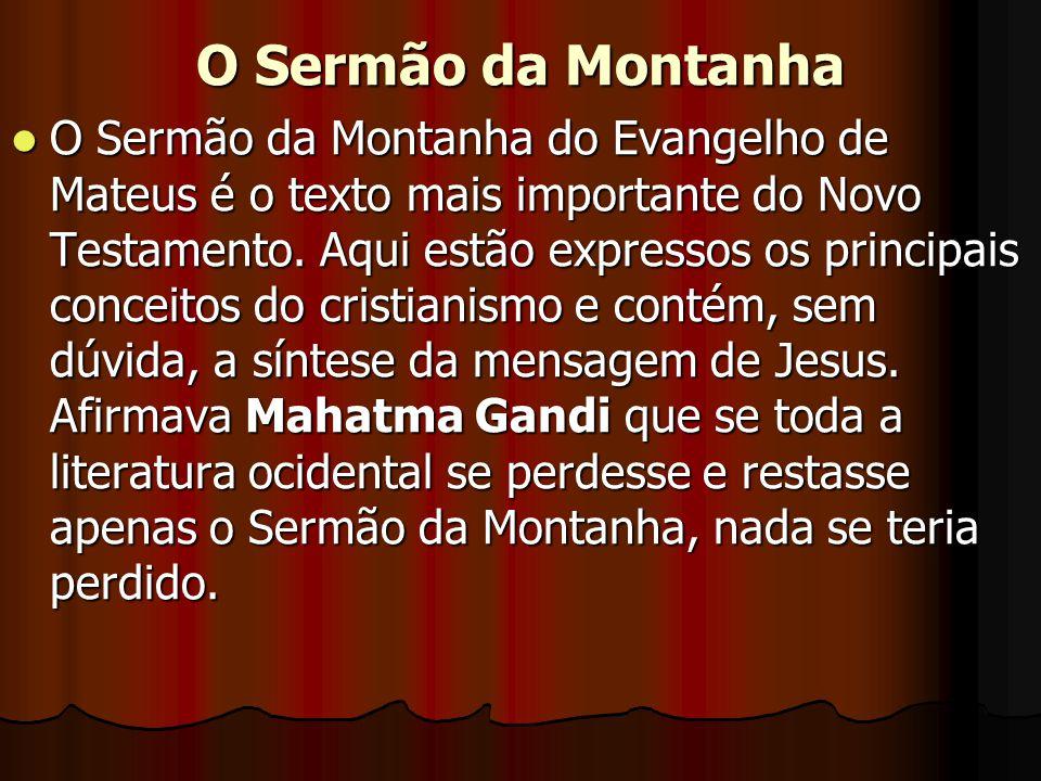 O Sermão da Montanha  O Sermão da Montanha do Evangelho de Mateus é o texto mais importante do Novo Testamento. Aqui estão expressos os principais co
