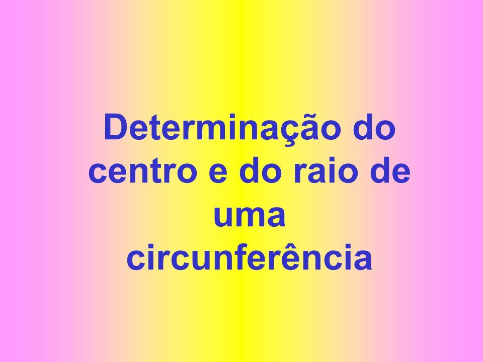 Determinação do centro e do raio de uma circunferência