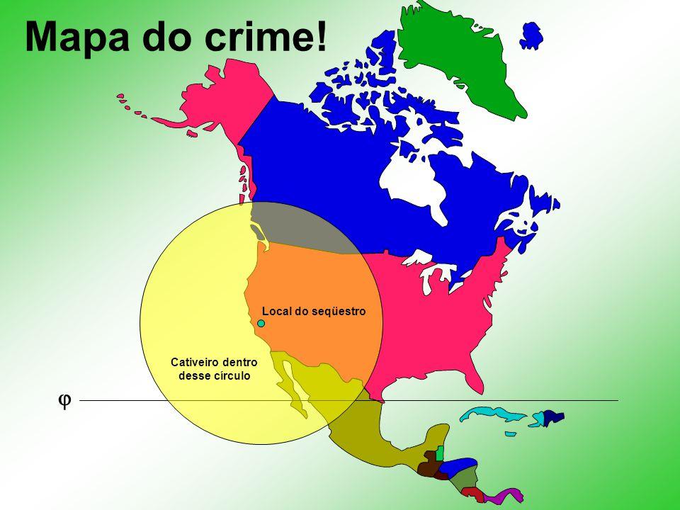 Mapa do crime! Cativeiro dentro desse círculo  Local do seqüestro
