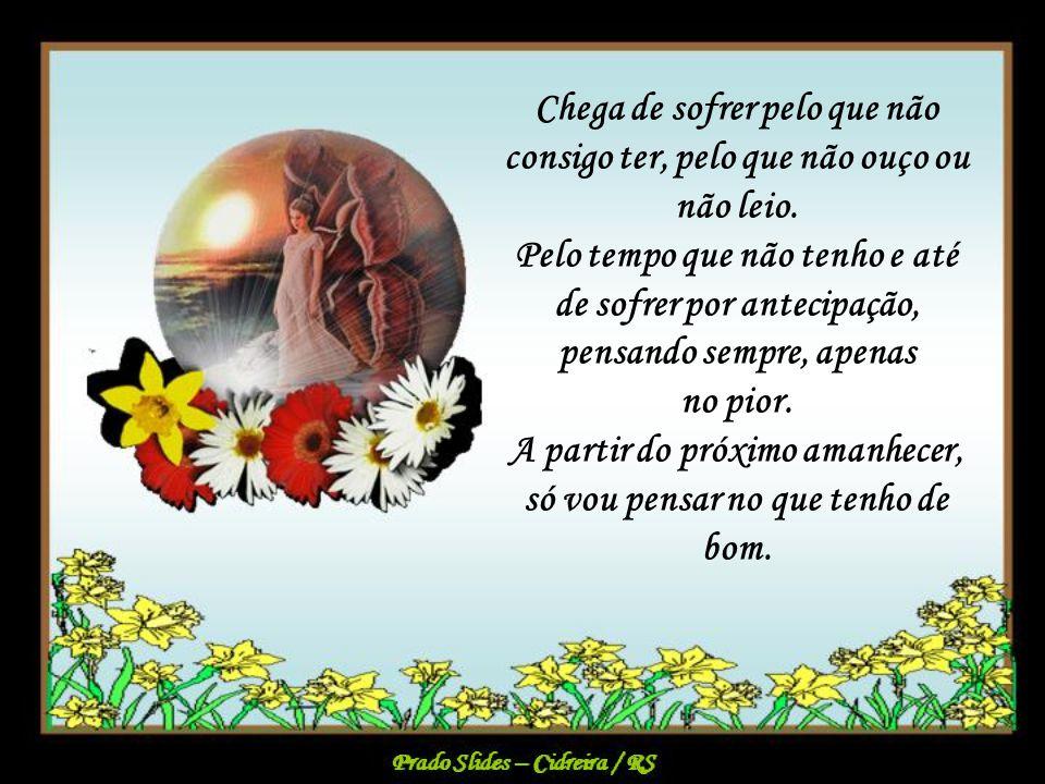 Prado Slides – Cidreira / RS A partir do próximo amanhecer, vou agradecer a Deus, todos os dias por me dar forças para viver, apesar dos meus problema