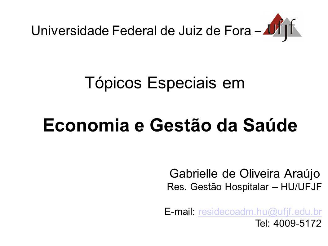Universidade Federal de Juiz de Fora – Tópicos Especiais em Economia e Gestão da Saúde Gabrielle de Oliveira Araújo Res.