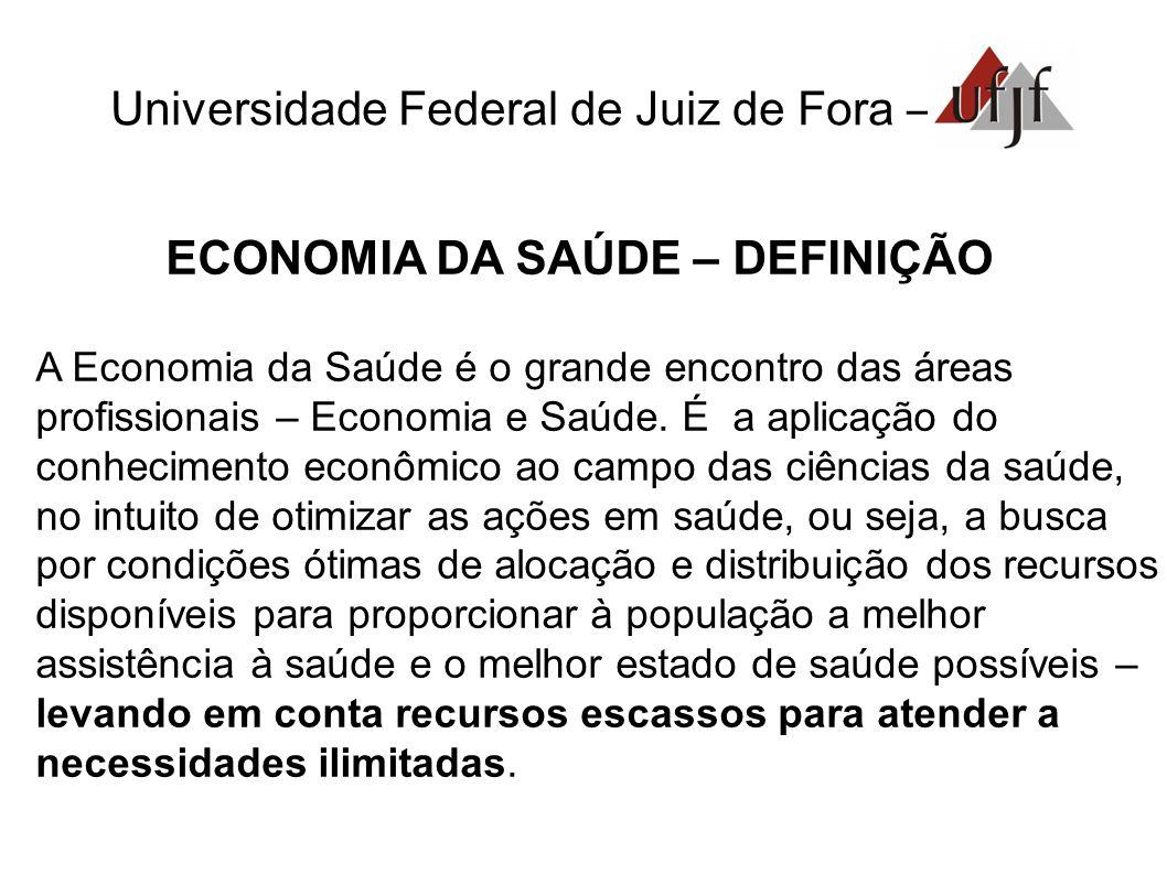 Universidade Federal de Juiz de Fora – ECONOMIA DA SAÚDE – DEFINIÇÃO A Economia da Saúde é o grande encontro das áreas profissionais – Economia e Saúde.