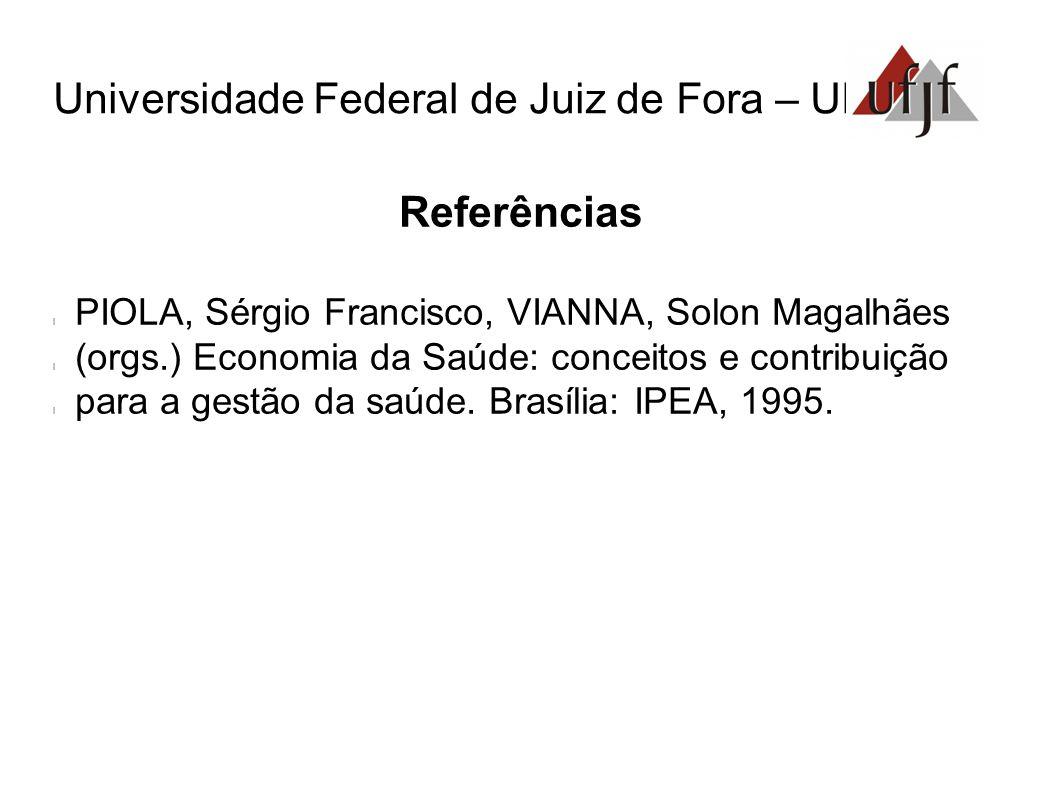 Referências l PIOLA, Sérgio Francisco, VIANNA, Solon Magalhães l (orgs.) Economia da Saúde: conceitos e contribuição l para a gestão da saúde.