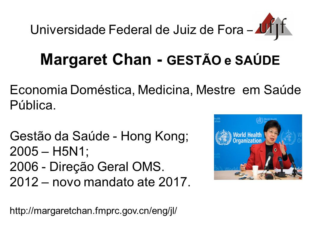 Universidade Federal de Juiz de Fora – Margaret Chan - GESTÃO e SAÚDE Economia Doméstica, Medicina, Mestre em Saúde Pública.