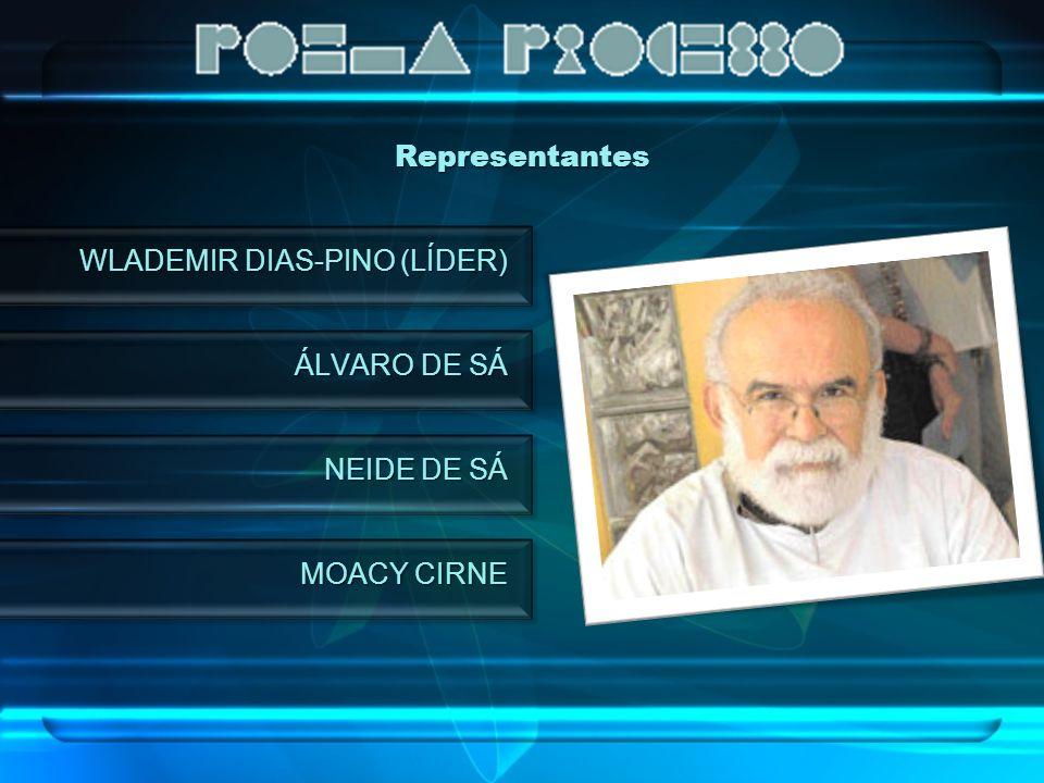 Representantes WLADEMIR DIAS-PINO (LÍDER) ÁLVARO DE SÁ NEIDE DE SÁ MOACY CIRNE
