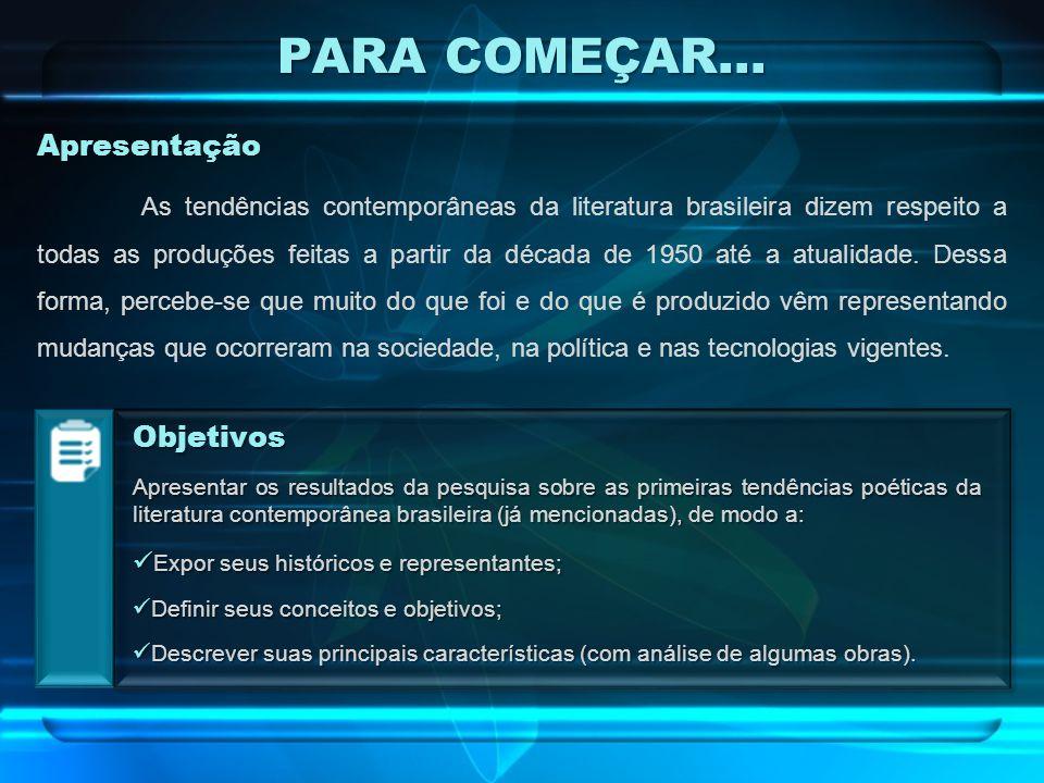 PARA COMEÇAR... Apresentação As tendências contemporâneas da literatura brasileira dizem respeito a todas as produções feitas a partir da década de 19