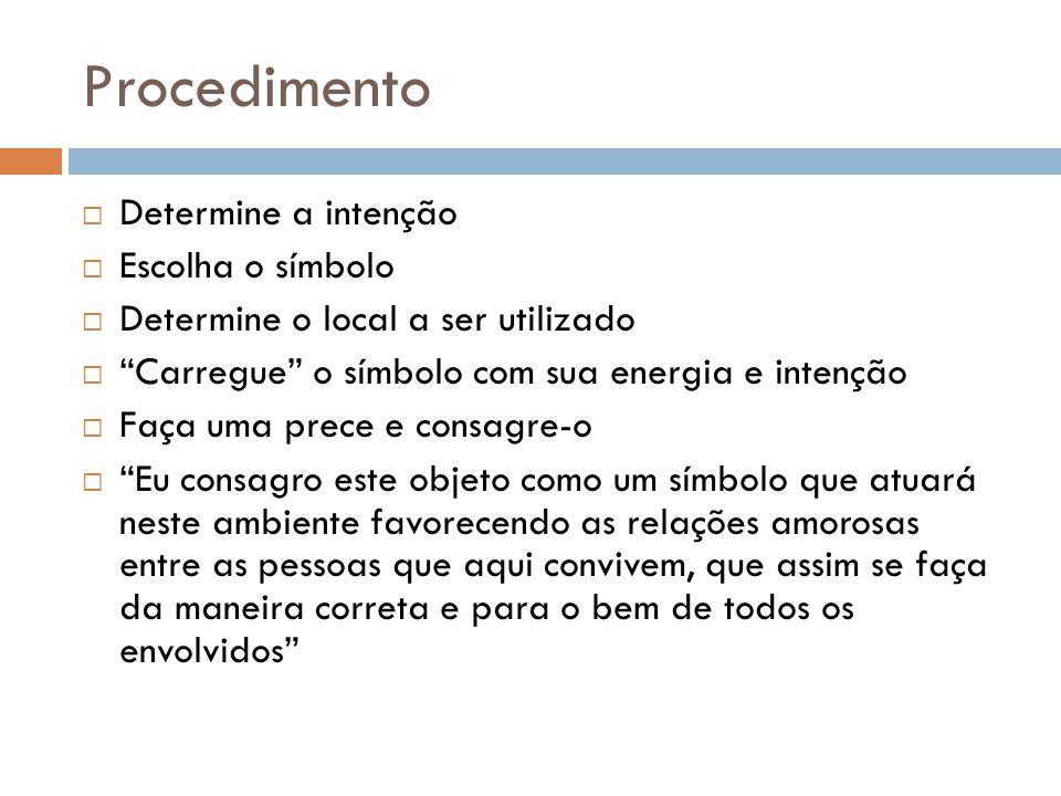 """Procedimento  Determine a intenção  Escolha o símbolo  Determine o local a ser utilizado  """"Carregue"""" o símbolo com sua energia e intenção  Faça u"""
