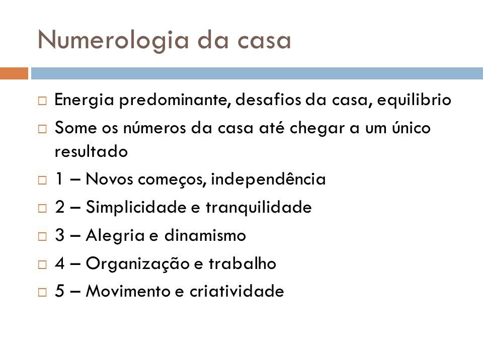 Numerologia da casa  Energia predominante, desafios da casa, equilibrio  Some os números da casa até chegar a um único resultado  1 – Novos começos