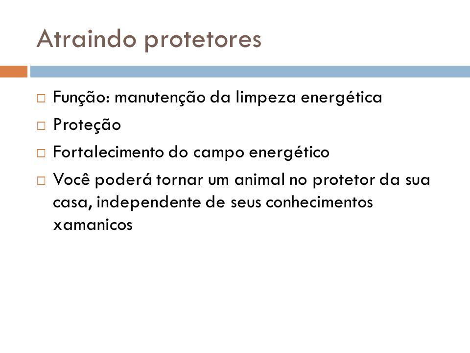 Atraindo protetores  Função: manutenção da limpeza energética  Proteção  Fortalecimento do campo energético  Você poderá tornar um animal no prote