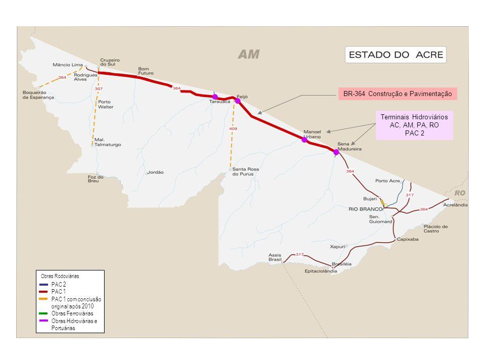 BR-364 Construção e Pavimentação Terminais Hidroviários AC, AM, PA, RO PAC 2 PAC 2 PAC 1 PAC 1 com conclusão original após 2010 Obras Ferroviárias Obr