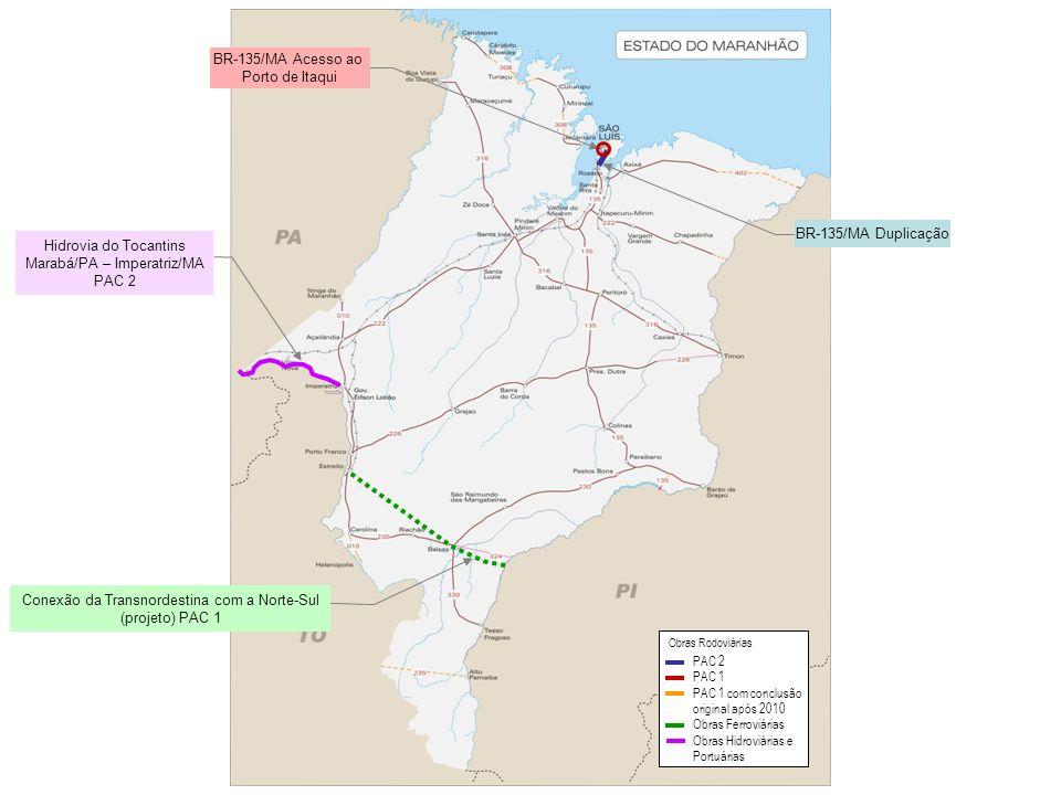 Conexão da Transnordestina com a Norte-Sul (projeto) PAC 1 Hidrovia do Tocantins Marabá/PA – Imperatriz/MA PAC 2 PAC 2 PAC 1 PAC 1 com conclusão origi