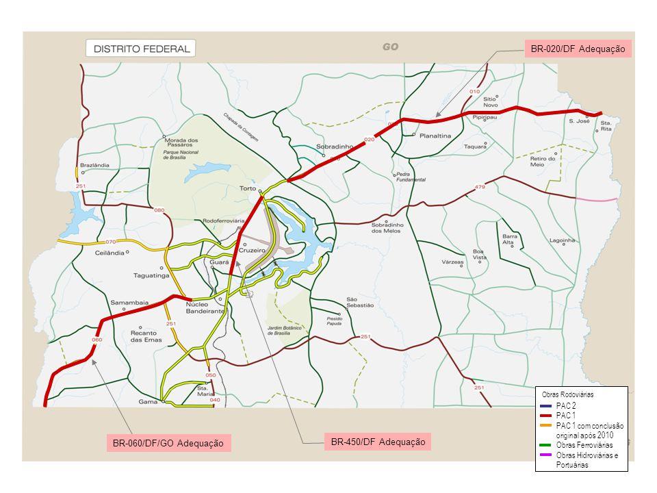 BR-020/DF Adequação BR-450/DF Adequação PAC 2 PAC 1 PAC 1 com conclusão original após 2010 Obras Ferroviárias Obras Hidroviárias e Portuárias Obras Ro