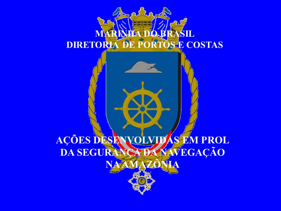MARINHA DO BRASIL DIRETORIA DE PORTOS E COSTAS AÇÕES DESENVOLVIDAS EM PROL DA SEGURANÇA DA NAVEGAÇÃO NA AMAZÔNIA