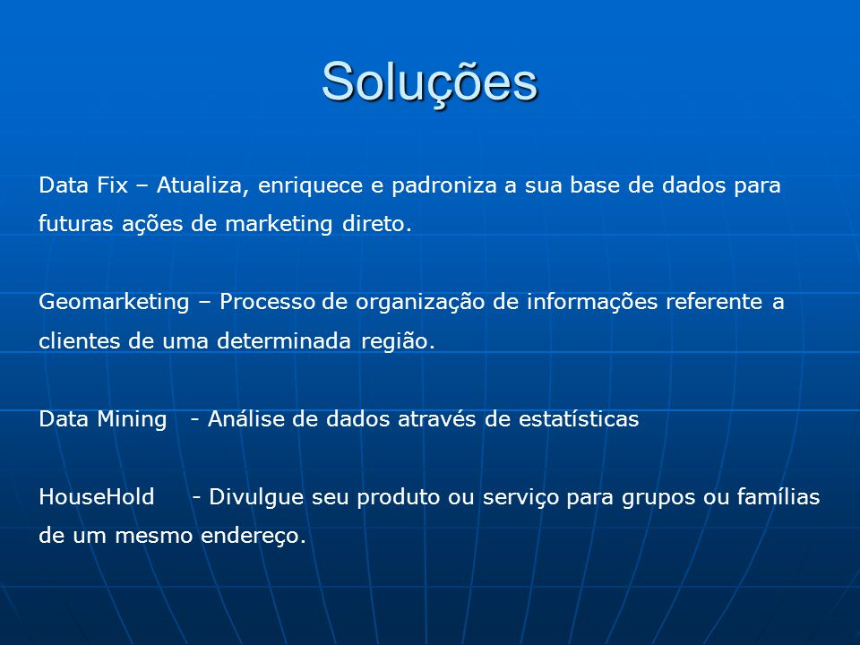 Soluções Data Fix – Atualiza, enriquece e padroniza a sua base de dados para futuras ações de marketing direto. Geomarketing – Processo de organização