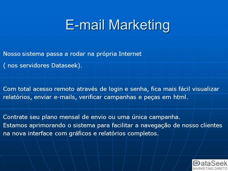 E-mail Marketing Nosso sistema passa a rodar na própria Internet ( nos servidores Dataseek). Com total acesso remoto através de login e senha, fica ma