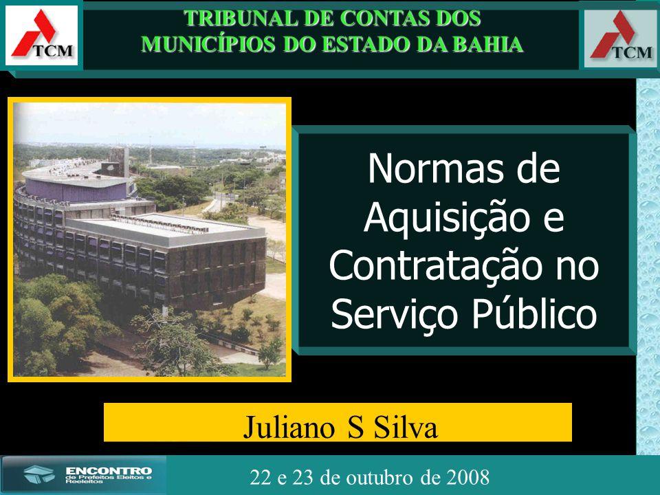 JSSdato22 de outubro de 2008 22 e 23 de outubro de 2008 Juliano S Silva Normas de Aquisição e Contratação no Serviço Público TRIBUNAL DE CONTAS DOS MU
