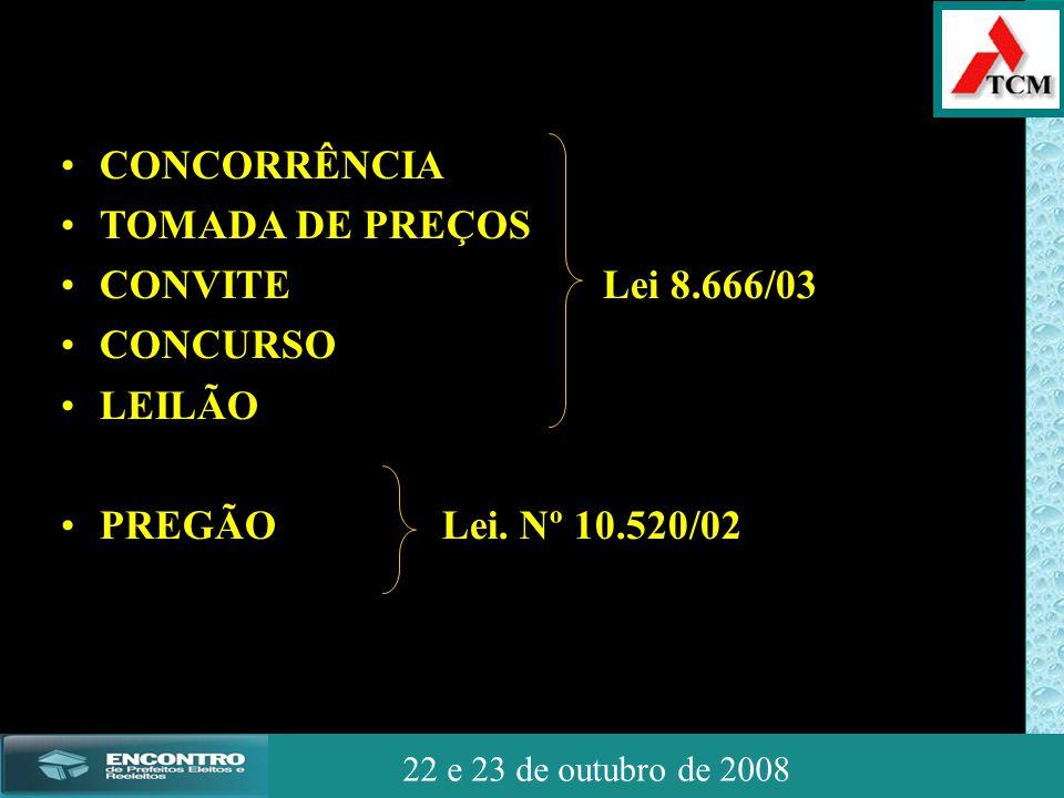 JSSdato22 de outubro de 2008 22 e 23 de outubro de 2008 •CONCORRÊNCIA •TOMADA DE PREÇOS •CONVITE Lei 8.666/03 •CONCURSO •LEILÃO •PREGÃO Lei. Nº 10.520