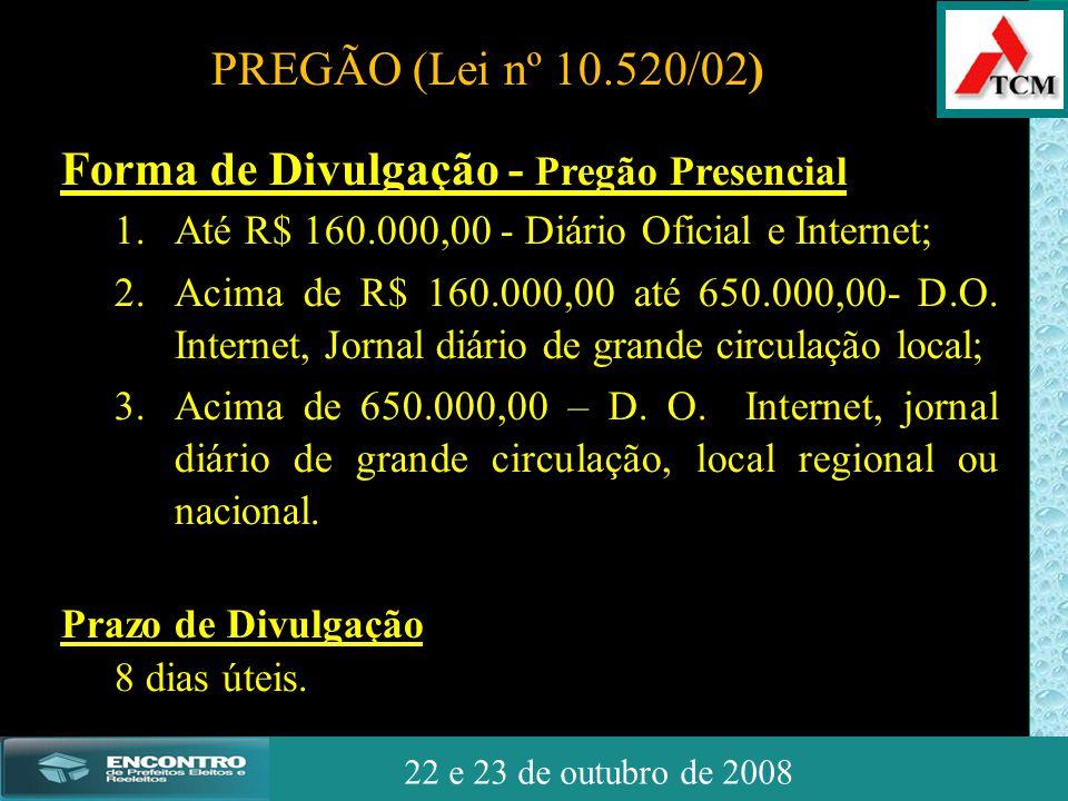 JSSdato22 de outubro de 2008 22 e 23 de outubro de 2008 Forma de Divulgação - Pregão Presencial 1.Até R$ 160.000,00 - Diário Oficial e Internet; 2.Aci