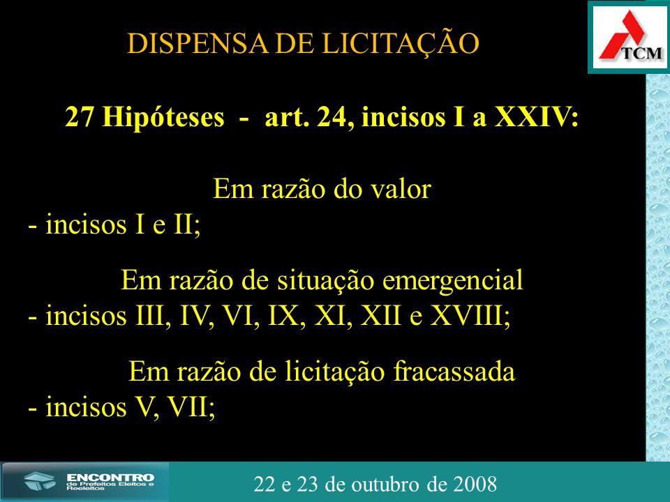 JSSdato22 de outubro de 2008 22 e 23 de outubro de 2008 27 Hipóteses - art. 24, incisos I a XXIV: Em razão do valor - incisos I e II; Em razão de situ