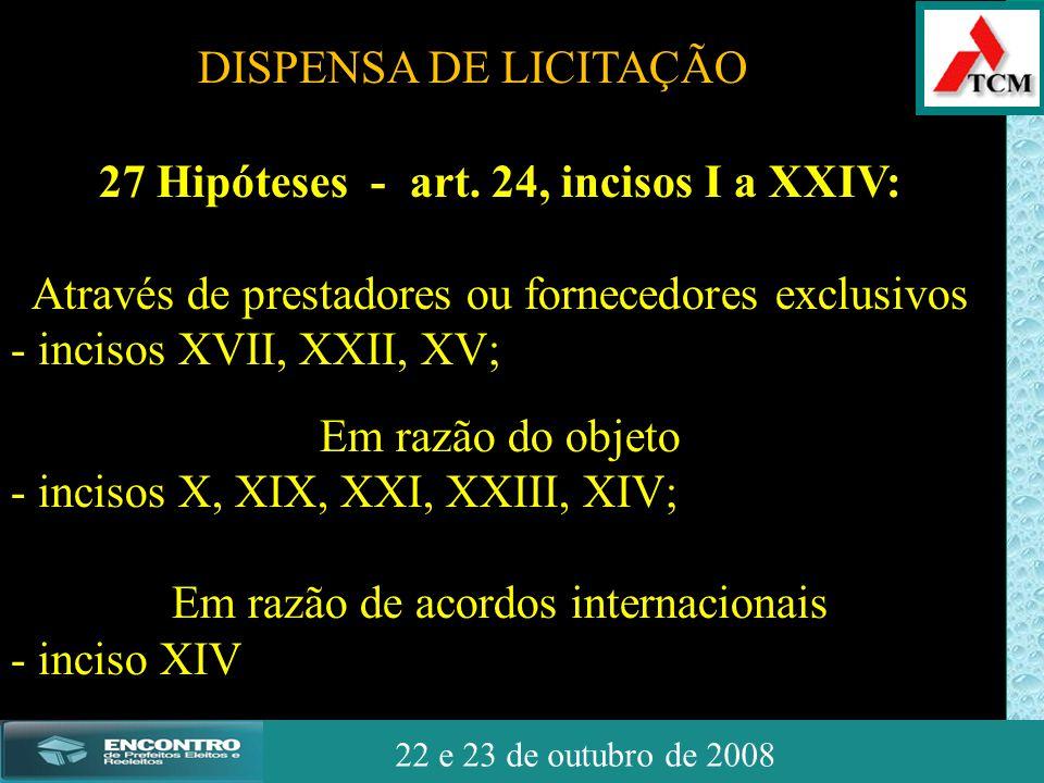 JSSdato22 de outubro de 2008 22 e 23 de outubro de 2008 27 Hipóteses - art. 24, incisos I a XXIV: Através de prestadores ou fornecedores exclusivos -