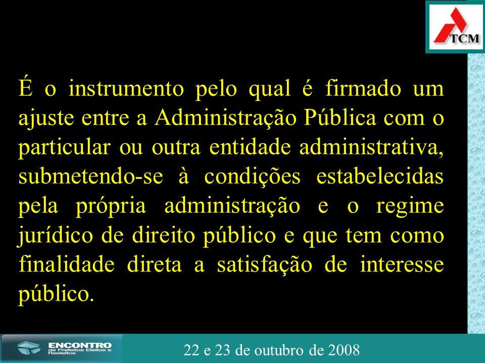 JSSdato22 de outubro de 2008 22 e 23 de outubro de 2008 É o instrumento pelo qual é firmado um ajuste entre a Administração Pública com o particular o