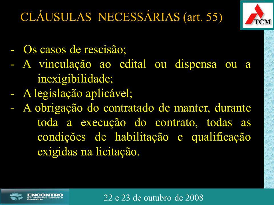 JSSdato22 de outubro de 2008 22 e 23 de outubro de 2008 - Os casos de rescisão; - A vinculação ao edital ou dispensa ou a inexigibilidade; - A legisla