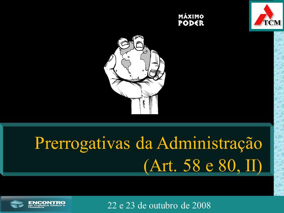 JSSdato22 de outubro de 2008 22 e 23 de outubro de 2008 Prerrogativas da Administração (Art. 58 e 80, II)