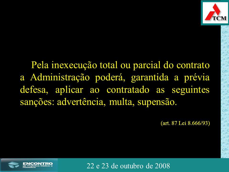 JSSdato22 de outubro de 2008 22 e 23 de outubro de 2008 Pela inexecução total ou parcial do contrato a Administração poderá, garantida a prévia defesa