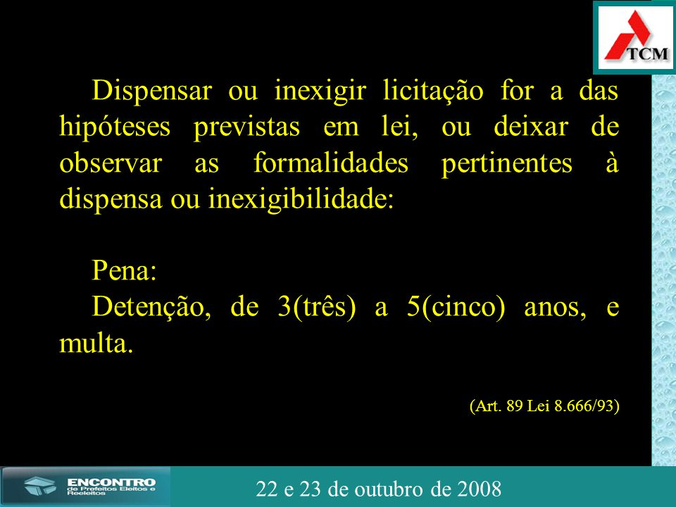 JSSdato22 de outubro de 2008 22 e 23 de outubro de 2008 Dispensar ou inexigir licitação for a das hipóteses previstas em lei, ou deixar de observar as
