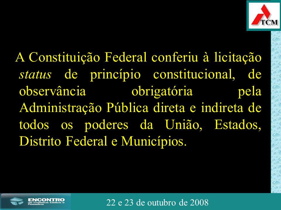 JSSdato22 de outubro de 2008 22 e 23 de outubro de 2008 A Constituição Federal conferiu à licitação status de princípio constitucional, de observância