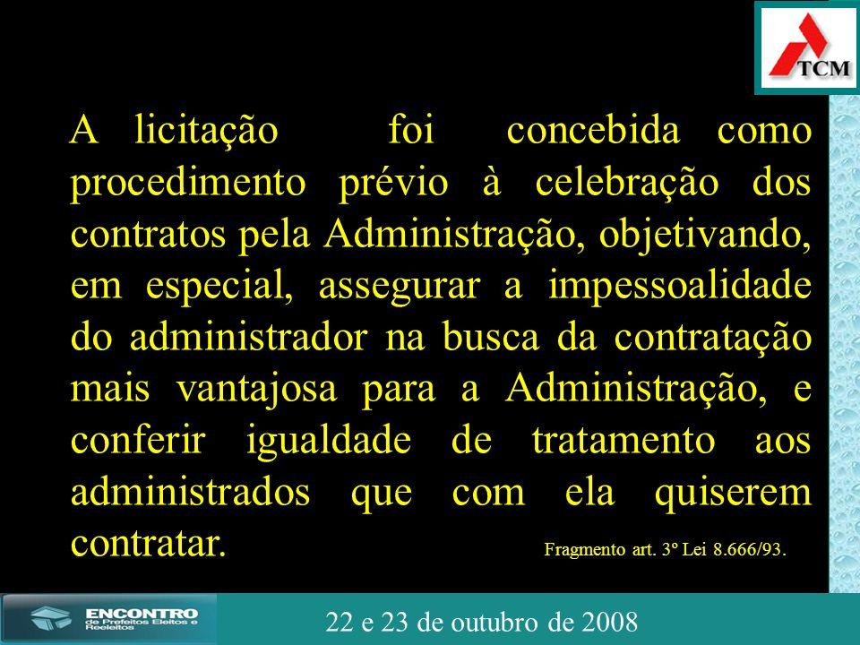 JSSdato22 de outubro de 2008 22 e 23 de outubro de 2008 A licitação foi concebida como procedimento prévio à celebração dos contratos pela Administraç