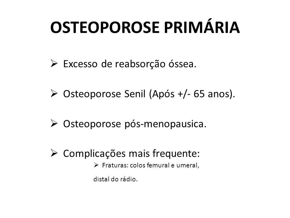 OSTEOPOROSE PRIMÁRIA  Excesso de reabsorção óssea.