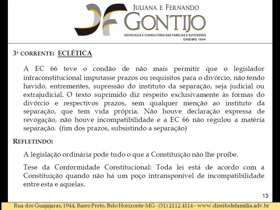 Rua dos Guajajaras, 1944, Barro Preto, Belo Horizonte-MG - (31) 2112.4114 – www.direitodefamilia.adv.br 3 ª CORRENTE : ECLÉTICA A EC 66 teve o condão