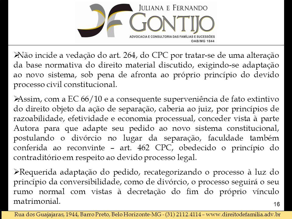 Rua dos Guajajaras, 1944, Barro Preto, Belo Horizonte-MG - (31) 2112.4114 – www.direitodefamilia.adv.br  Não incide a vedação do art. 264, do CPC por