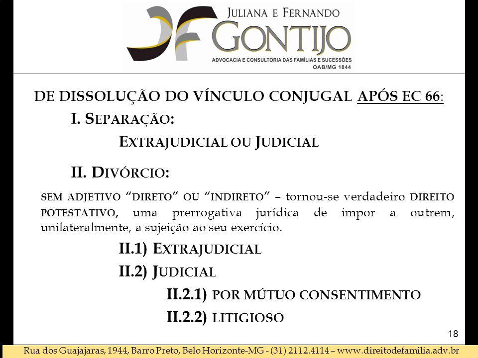 Rua dos Guajajaras, 1944, Barro Preto, Belo Horizonte-MG - (31) 2112.4114 – www.direitodefamilia.adv.br DE DISSOLUÇÃO DO VÍNCULO CONJUGAL APÓS EC 66 :