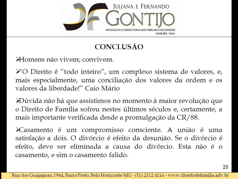 """Rua dos Guajajaras, 1944, Barro Preto, Belo Horizonte-MG - (31) 2112.4114 – www.direitodefamilia.adv.br CONCLUSÃO  Homens não vivem; convivem.  """"O D"""