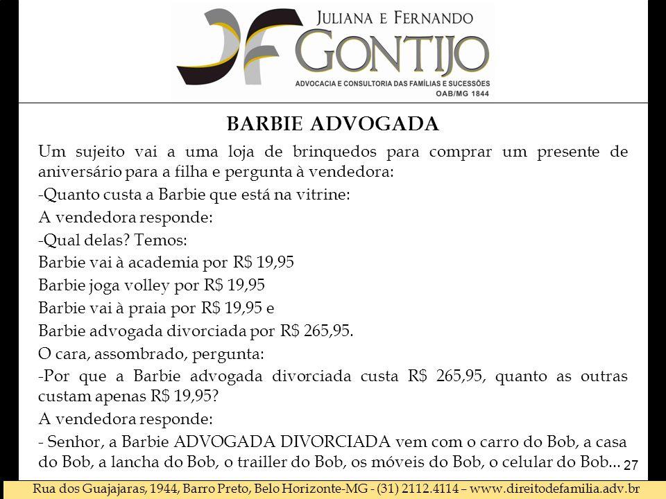 Rua dos Guajajaras, 1944, Barro Preto, Belo Horizonte-MG - (31) 2112.4114 – www.direitodefamilia.adv.br BARBIE ADVOGADA Um sujeito vai a uma loja de b