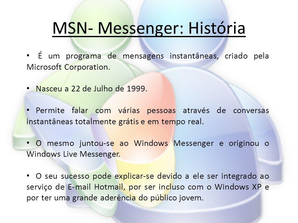 MSN- Messenger: História • É um programa de mensagens instantâneas, criado pela Microsoft Corporation.