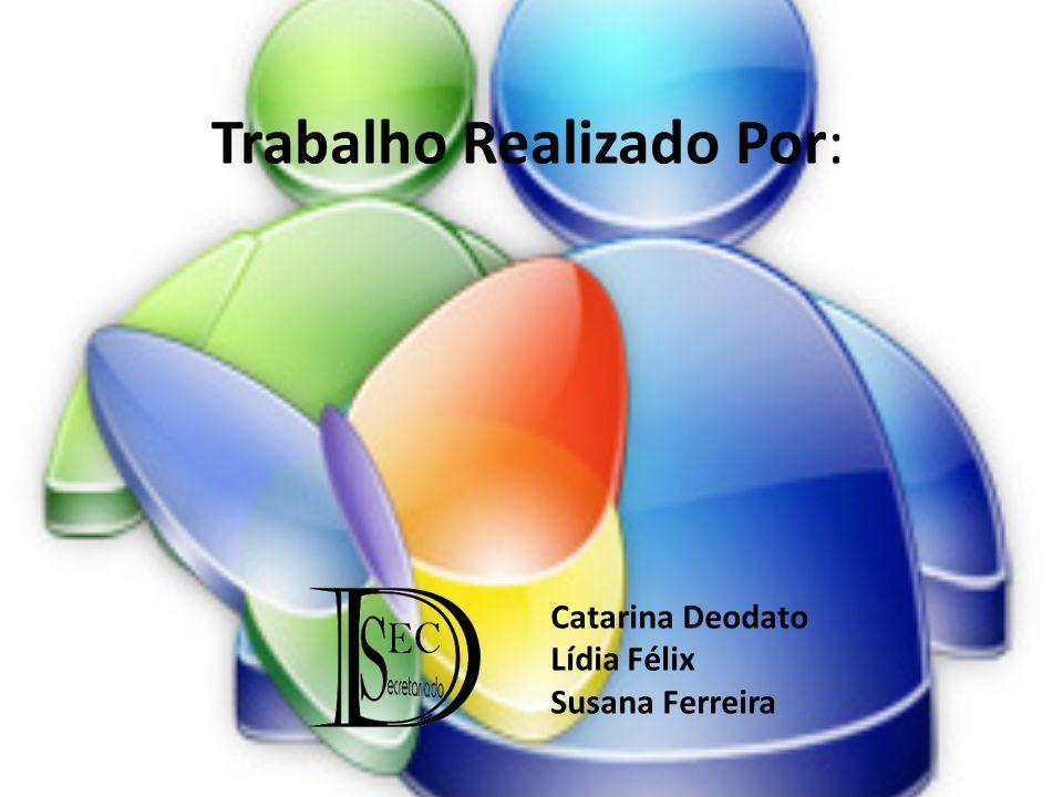 Trabalho Realizado Por: Catarina Deodato Lídia Félix Susana Ferreira