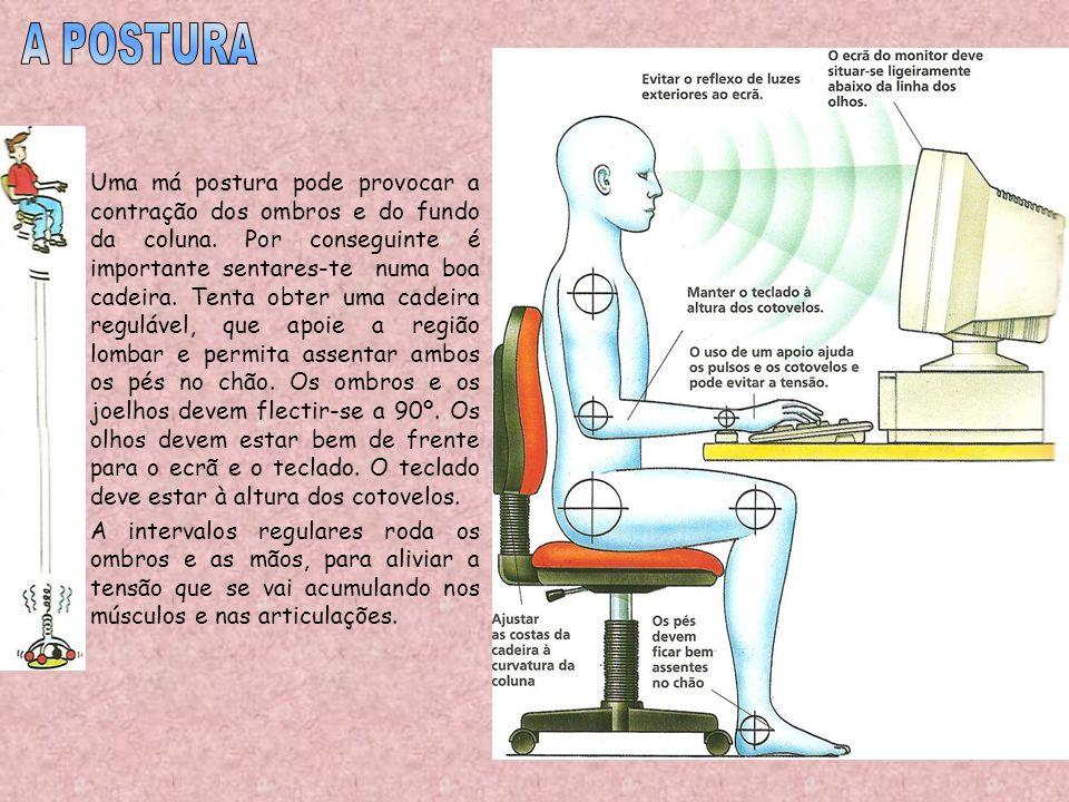 Uma má postura pode provocar a contração dos ombros e do fundo da coluna. Por conseguinte é importante sentares-te numa boa cadeira. Tenta obter uma c