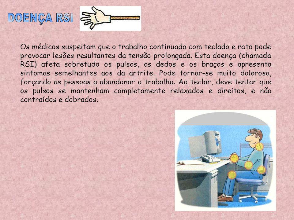 Os médicos suspeitam que o trabalho continuado com teclado e rato pode provocar lesões resultantes da tensão prolongada. Esta doença (chamada RSI) afe